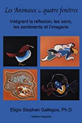 Les Animaux des quatre fenêtres: Intégrant la réflexion, les sens, les sentiments et l'imagerie (French Edition)