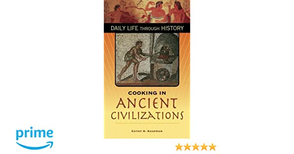 Cooking in Ancient Civilizations (The Greenwood Press Daily Life ...
