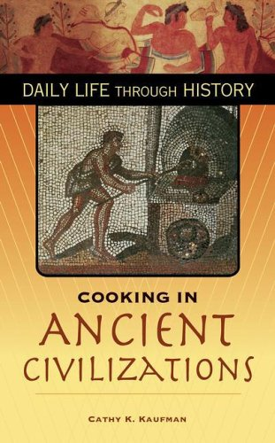 Cooking in Ancient Civilizations (The Greenwood Press Daily Life Through History Series: Cooking Up History)