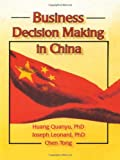 Business Decision Making in China, Quanyu, Huang and Leonard, Joseph W., 1560249978