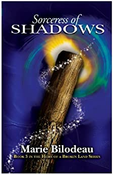 Sorceress of Shadows (Heirs of a Broken Land Book 3) by [Bilodeau, Marie]