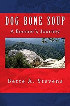 DOG BONE SOUP (Historical Fiction): A Boomer's Journey by [Stevens, Bette]