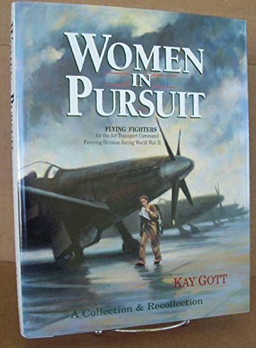 Women in Pursuit: A Collection & Recollection of Women Pursuit-Pilots of the Ats