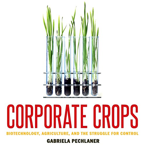 Corporate Crops: Biotechnology, Agriculture, and the Struggle for Control by University Press Audiobooks