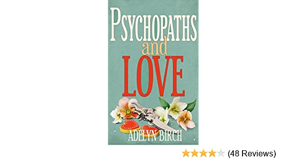 Psychopaths and love kindle edition by adelyn birch health psychopaths and love kindle edition by adelyn birch health fitness dieting kindle ebooks amazon fandeluxe Images