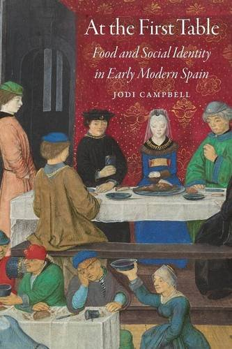 At the First Table: Food and Social Identity in Early Modern Spain (Early Modern Cultural Studies) by Jodi Campbell