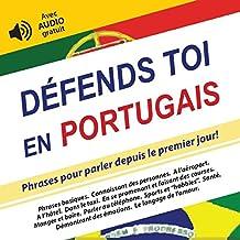 Défends toi en Portugais: Phrases pour parler depuis le premier jour! (avec AUDIO gratuit) (Défendez-vous t. 6) (French Edition)