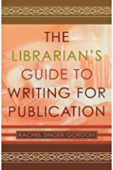The Librarian's Guide to Writing for Publication by Rachel Singer Gordon (2004-03-02)