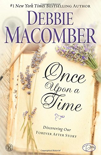 a001d72145 Once Upon a Time  Discovering Our Forever After Story  Debbie Macomber   9781451607802  Amazon.com  Books