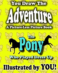 A Picture-Less Picture Book: The Pony Who Played Dress Up