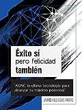 Éxito sí pero felicidad también: AONC La ultima tecnología para alcanzar tu máximo potencial (Spanish Edition)