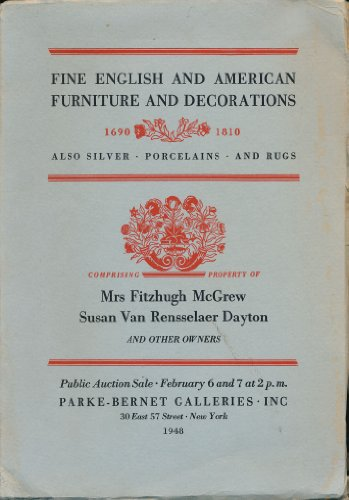 Fine English and American Furniture and Decorations 1690-1810. Also Silver, Porcelains, and Rugs. Comprising Property of Mrs Fitzhugh McGrew, Susan Van Rensselaer Dayton and Other Owners.