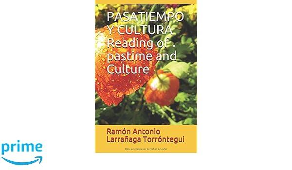 Amazon.com: PASATIEMPO Y CULTURA Reading of pastime and Culture (Spanish Edition) (9781717825988): Ramón Antonio Larrañaga Torróntegui: Books