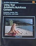 Using Your Automatic Autofocus Camera (The Kodak workshop series) by Eastman Kodak Co (1986-05-03)