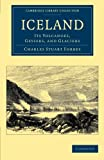 Iceland : Its Volcanoes, Geysers, and Glaciers, Forbes, Charles Stuart, 1108061206