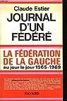 Journal d'un fédéré : la Fédération de la Gauche au jour le jour 1965-1969 par Estier