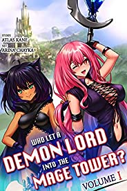 Who Let a Demon Lord into the Mage Tower? Volume 1: A Fantasy Light Novel