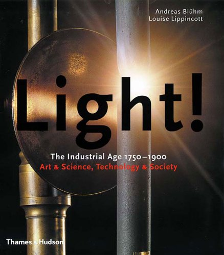 Light!: The Industrial Age 1750-1900, Art & Science, Technology & Society pdf epub