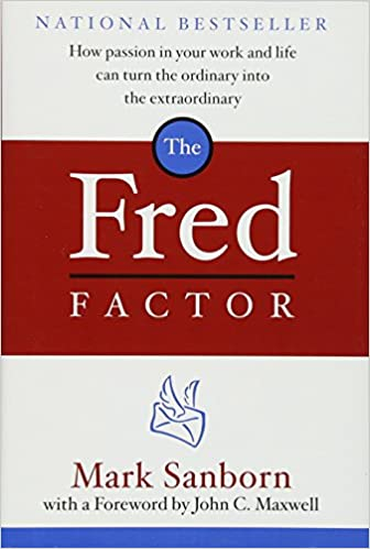 The Fred Factor: How Passion in Your Work and Life Can Turn the Ordinary into the Extraordinary: Mark Sanborn, John C. Maxwell: 8580001051192: Amazon.com: ...