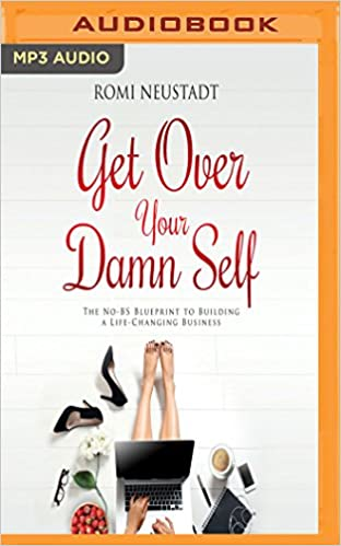 Get over your damn self the no bs blueprint to building a life get over your damn self the no bs blueprint to building a life changing business romi neustadt 0191091579893 amazon books malvernweather Images