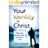 Your Identity in Christ: 100 Powerful Reminders of Who You Truly Are in Jesus (Spiritual Growth by John Stange)