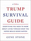 img - for The Trump Survival Guide: Everything You Need to Know About Living Through What You Hoped Would Never Happen book / textbook / text book