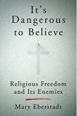 It's Dangerous to Believe: Religious Freedom and Its Enemies Hardcover