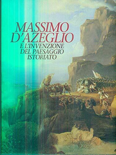 MASSIMO D'AZEGLIO E L'INVENZIONE DEL PAESAGGIO ISTORIATO (Massimo d'Azeglio and the Invention of Historical Landscape Painting)