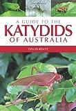 A Guide to the Katydids of Australia, David Rentz, 0643095543