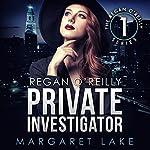 Regan O'Reilly, Private Investigator: Regan O'Reilly Series, Book 1 | Margaret Lake
