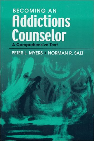 Becoming an Addictions Counselor: A Comprehensive Text by Peter L. Myers (2000-01-15)