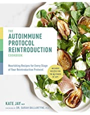 The Autoimmune Protocol Reintroduction Cookbook: Nourishing Recipes for Every Stage of Your Reintroduction Protocol - Includes Recipes for The 4 Stages of AIP!