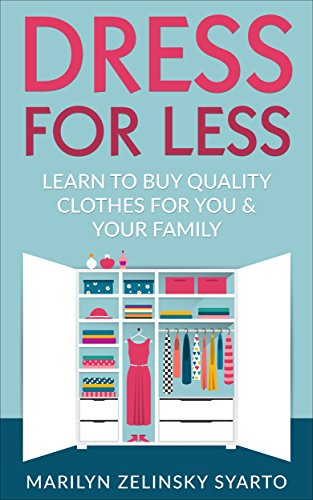 Dress for Less: Learn to Buy Quality Clothes for You & Your Family (A Two Frugal Fairfielders Guide-- Book 1)