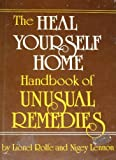 The Heal Yourself Home Handbook of Unusual Remedies, Lionel Rolfe and Nigey Lennon, 0133846857