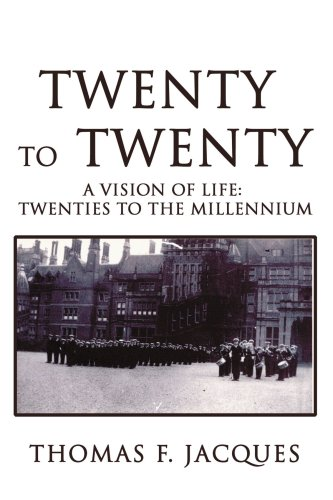 Twenty To Twenty: A Vision of Life: Twenties to the Millennium
