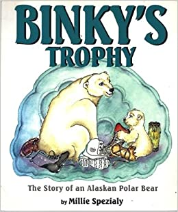 Binky's Trophy: The Story of an Alaskan Polar Bear: Millie Spezialy: 9780965420013: Amazon.com