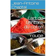 l'art de teinture du coton en rouge (French Edition)