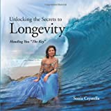 Unlocking the Secrets to Longevity, Sonia Crystella, 1452585997