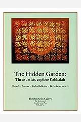 The Hidden Garden: Three Artists explore the Kabbalah - Cheselyn Amato - Tasha Robbins - Beth Ames Swartz Sept - Nov 2005 Exhibition Catalog