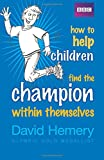 img - for How to Help Children Find the Champion Within Themselves book / textbook / text book