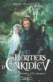 Les Héritiers d'Enkidiev, tome 11 : Double allégeance par Robillard