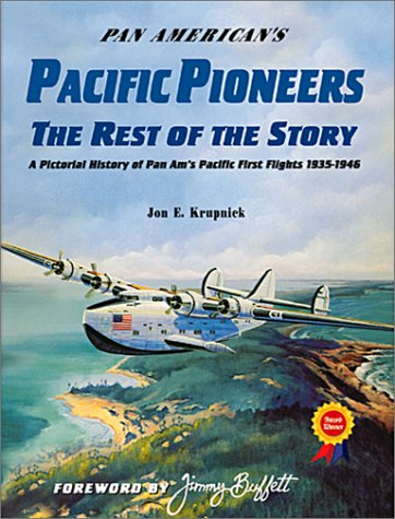 Pan American's Pacific Pioneers: The Rest of the Story, A Pictorial History of Pan Am's Pacific First Flights 1935-1946, Vol. 2 ()