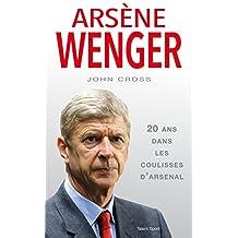 Arsène Wenger : 20 ans dans les coulisses d'Arsenal (French Edition)
