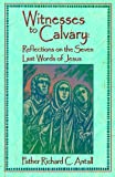 img - for Witnesses to Calvary: Reflections on the Seven Last Words of Jesus book / textbook / text book