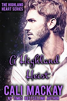 A Highland Heist: A Contemporary Romance (The Highland Heart Series Book 3) by [MacKay, Cali]