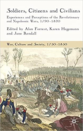 Soldiers, Citizens and Civilians: Experiences and Perceptions of the Revolutionary and Napoleonic Wars, 1790-1820 (War, Culture and Society, 1750-1850)