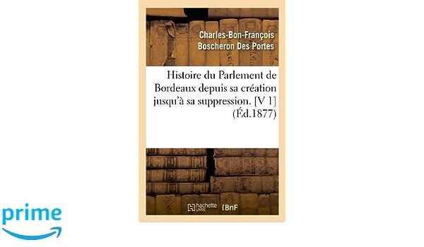 405b305595720 Histoire Du Parlement de Bordeaux Depuis Sa Creation Jusqu a Sa  Suppression.  V 1  (Ed.1877) (French Edition) (French) Paperback – March  26