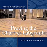 Praying the Chartres Labyrinth: A Pilgrim's Guidebook