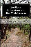Perilous Adventures in the Wilderness, Quincy Allen, 1499562012