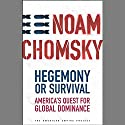 Hegemony or Survival: America's Quest for Global Dominance Hörbuch von Noam Chomsky Gesprochen von: Noam Chomsky, Brian Jones
